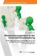 Wissensmanagement in Der Unternehmensberatung