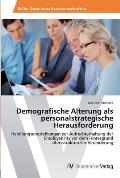 Demografische Alterung ALS Personalstrategische Herausforderung