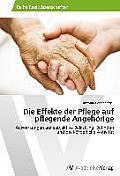 Die Effekte Der Pflege Auf Pflegende Angehorige