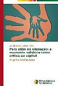 Para Alem Da Alienacao: A Economia Solidaria Como Critica Ao Capital