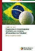 Consumo E Construcoes Midiaticas: Corpos Diferentes No Futebol