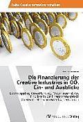 Die Finanzierung der Creative Industries in O?. Ein- und Ausblicke