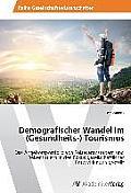 Demografischer Wandel im (Gesundheits-) Tourismus