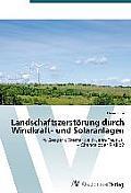 Landschaftszerstorung Durch Windkraft- Und Solaranlagen