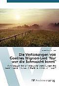 Die Vertonungen Von Goethes Mignon-Lied Nur Wer Die Sehnsucht Kennt