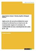 Aplicacion de Un Procedimiento Para Evaluar La Eficiencia En El Proceso de Explotacion Segun El Consumo de Combustible de Las Cosechadoras de Cana Ktp