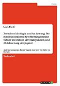 Zwischen Ideologie Und Sachzwang: Die Nationalsozialistische Erziehungsinstanz Schule Im Dienste Der Manipulation Und Mobilisierung Der Jugend