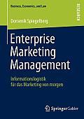 Enterprise Marketing Management: Informationslogistik F?r Das Marketing Von Morgen