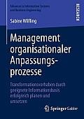 Management Organisationaler Anpassungsprozesse: Transformationsvorhaben Durch Geeignete Informationsbasis Erfolgreich Planen Und Umsetzen