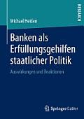 Banken ALS Erf?llungsgehilfen Staatlicher Politik: Auswirkungen Und Reaktionen