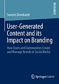 User-Generated Content and Its Impact on Branding: How Users and Communities Create and Manage Brands in Social Media