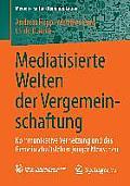 Mediatisierte Welten Der Vergemeinschaftung: Kommunikative Vernetzung Und Das Gemeinschaftsleben Junger Menschen