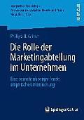 Die Rolle Der Marketingabteilung Im Unternehmen: Eine Branchen?bergreifende Empirische Untersuchung