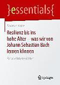 Resilienz Bis Ins Hohe Alter - Was Wir Von Johann Sebastian Bach Lernen K?nnen: F?r Alle Interessierten