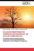 La Sustentabilidad de Sistemas Productivos: El USO de Indicadores