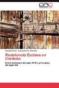 Resistencia Esclava En Cordoba