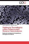Vigilancia Tecnologica Como Palanca Para Generar Innovaciones