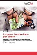 Lo Que El Hombre Hace Por Dinero