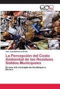 La Percepcion del Costo Ambiental de Los Residuos Solidos Municipales