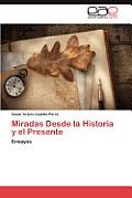 Miradas Desde La Historia y El Presente