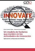 Un Modelo de Factores Que Inciden En Las Actividades de Innovacion