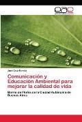 Comunicacion y Educacion Ambiental Para Mejorar La Calidad de Vida