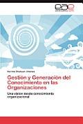 Gestion y Generacion del Conocimiento En Las Organizaciones