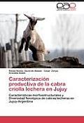 Caracterizacion Productiva de La Cabra Criolla Lechera En Jujuy