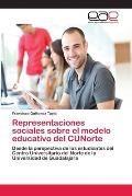 Representaciones Sociales Sobre El Modelo Educativo del Cunorte
