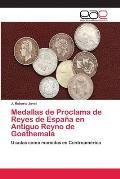 Medallas de Proclama de Reyes de Espana En Antiguo Reyno de Goathemala