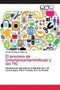 El Proceso de Ensenanza/Aprendizaje y Las Tic