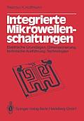 Integrierte Mikrowellenschaltungen: Elektrische Grundlagen, Dimensionierung, Technische Ausf?hrung, Technologien