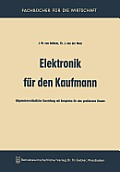 Elektronik F?r Den Kaufmann: Allgemeinverst?ndliche Darstellung Mit Beispielen F?r Den Praktischen Einsatz