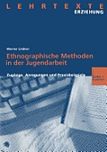 Ethnographische Methoden in Der Jugendarbeit: Zug?nge, Anregungen Und Praxisbeispiele