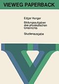 Bildungsaufgaben Des Physikalischen Unterrichts: Ein Beitrag Zum Problem Der Stoffauswahl F?r H?here Schulen
