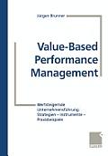 Value-Based Performance Management: Wertsteigernde Unternehmensf?hrung: Strategien -- Instrumente -- Praxisbeispiele