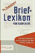 Brief-Lexikon F?r Kaufleute: Ein Handbuch F?r Die Rationelle Erledigung Der Korrespondenz