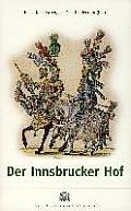 Der Innsbrucker Hof: Residenz Und Hofische Gesellschaft in Tirol Vom 15. Bis 19. Jahrhundert
