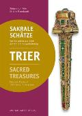 Trier Sakrale Sch?tze / Sacred Treasures: Kostbarkeiten Aus 1500 Jahren: Ein Auswahlkatalog / Precious Pieces of 1500 Years: A Selection