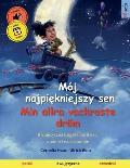 M?j najpiękniejszy sen - Min allra vackraste dr?m (polski - szwedzki): Dwujęzyczna książka dla dzieci, z audiobookiem do pobrania