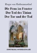 Die Frau im Fenster / Der Tod des Tizian / Der Tor und der Tod: Drei Dramen