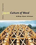 Japan Culture of Wood Buildings Objects Techniques