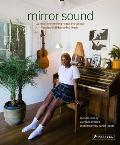 Mirror Sound The People & Processes Behind Self Recorded Music