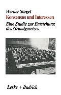 Konsensus Und Interessen: Eine Studie Zur Entstehung Des Grundgesetzes F?r Die Bundesrepublik Deutschland