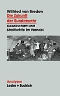 Die Zukunft Der Bundeswehr: Gesellschaft Und Streitkr?fte Im Wandel