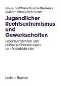 Jugendlicher Rechtsextremismus Und Gewerkschaften: Lebensverh?ltnisse Und Politische Orientierungen Von Auszubildenden