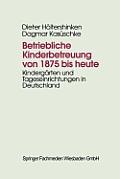 Betriebliche Kinderbetreuung Von 1875 Bis Heute: Kinderg?rten Und Tageseinrichtungen in Deutschland