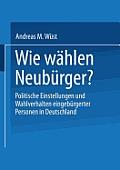 Wie W?hlen Neub?rger?: Politische Einstellungen Und Wahlverhalten Eingeb?rgerter Personen in Deutschland