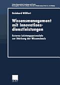 Wissensmanagement Mit Innovationsdienstleistungen: Externe Leistungspotenziale Zur St?rkung Der Wissensbasis