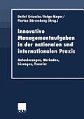 Innovative Managementaufgaben in Der Nationalen Und Internationalen Praxis: Anforderungen, Methoden, L?sungen, Transfer